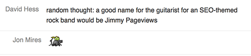 Pun in group chat: random thought: a good name for the guitarist for an SEO-themed rock band would be Jimmy Pageviews